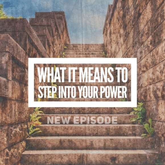 What it Means to Step Into Your Power and How to Practice It