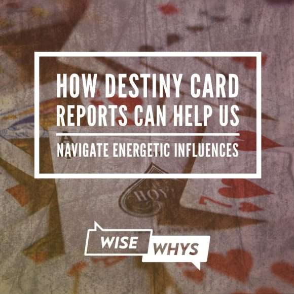 How Destiny Card Reports Can Help Us Navigate Energetic Influences