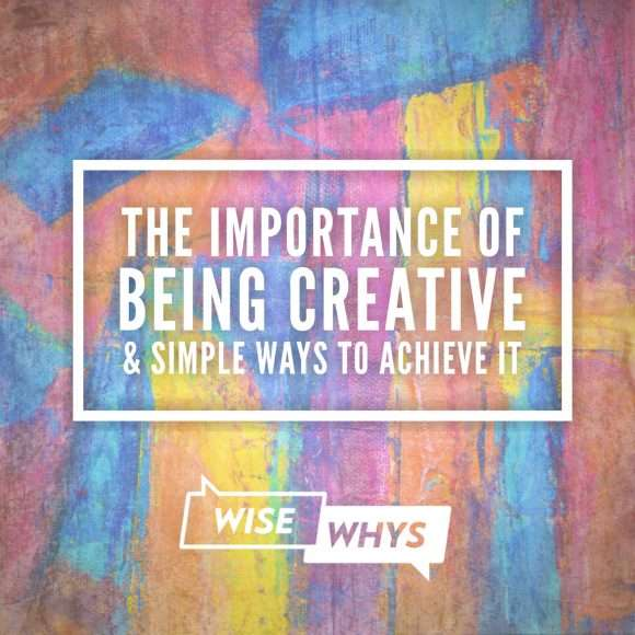 The Importance of Being Creative & Simple Ways to Achieve It