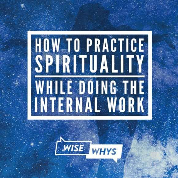 How To Practice Spirituality While Doing the Internal Work