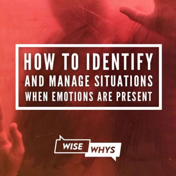 How to Identify and Manage Situations When Emotions Are Present