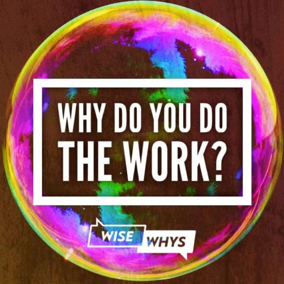 Why do you do the work?