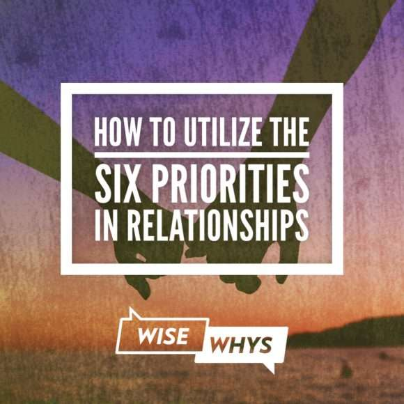 How to Utilize the Six Priorities in Relationships