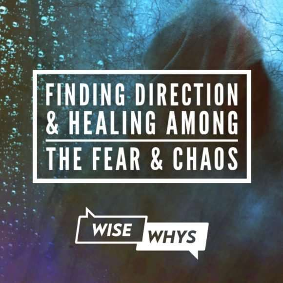 Finding Direction and Healing Among the Fear and Chaos