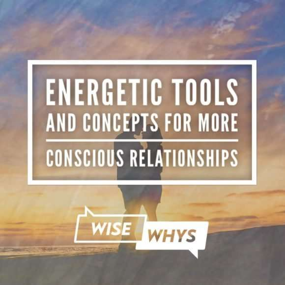 Energetic Tools and Concepts for More Conscious Relationships