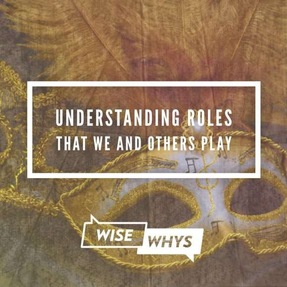 Understanding Roles that We and Others Play and Utilizing Them to Further Our Growth