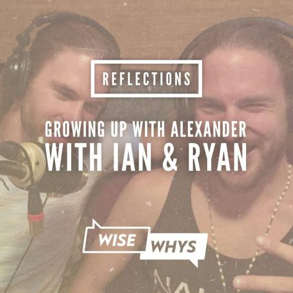 "Reflections: ""Growing Up with Alexander"" with Ian & Ryan"